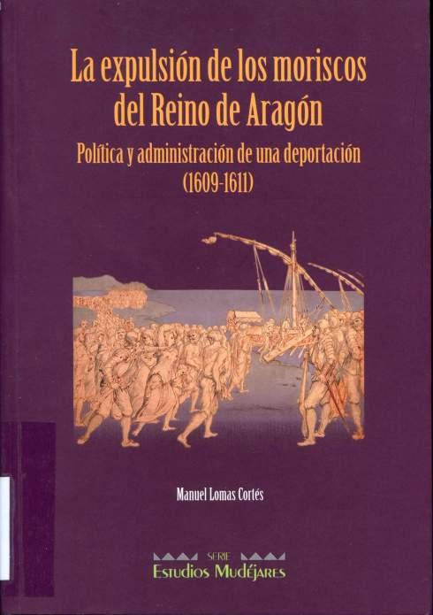 Manuel Lomas. La expulsión de los moriscos del Reino de Aragón